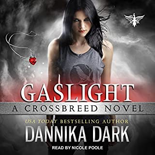 Gaslight     Crossbreed, Book 4              Written by:                                                                                                                                 Dannika Dark                               Narrated by:                                                                                                                                 Nicole Poole                      Length: 12 hrs and 35 mins     15 ratings     Overall 4.9