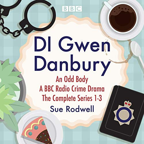 DI Gwen Danbury: An Odd Body: Series 1-3 Audiobook By Sue Rodwell cover art