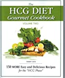 The HCG Diet Gourmet Cookbook Volume 2: 150 MORE Easy and Delicious Recipes for the HCG Diet