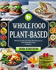 Whole Food Plant-Based Cookbook: 365 Days of Super Easy Plant-Based Recipes for Clean & Healthy Eating | 21 Day Meal Plan Included