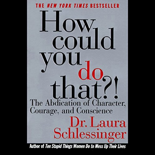 How Could You Do That? The Abdication of Character, Courage, Conscience audiobook cover art