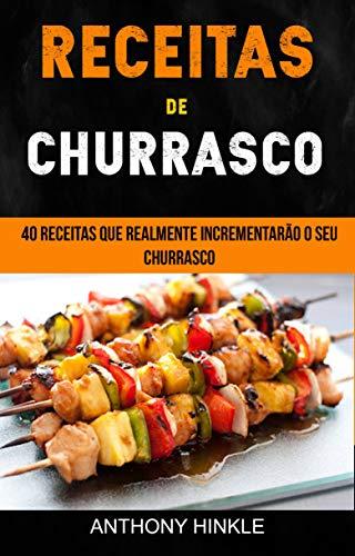 Receitas de Churrasco: 40 Receitas Que Realmente Incrementarão o Seu Churrasco (Portuguese Edition)