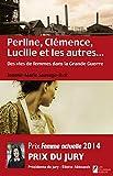 Perline, Clémence, Lucille et les autres... Des vies de femme dans la Grande Guerre. - Les Nouveaux Auteurs - 02/10/2014