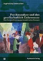 Psychoanalyse und das gesellschaftlich Unbewusste: Eine Entmystifizierung psychoanalytischer Konzepte