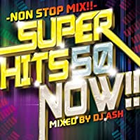 SUPER HITS 50 NOW!! -NON STOP MIX!!-