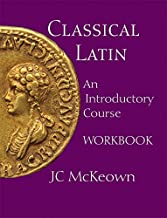 Classical Latin: An Introductory Course Workbook (English and Latin Edition)