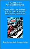 Success in the Automotive Trade: Career advice for students, parents, educators and experienced technicians (English Edition)