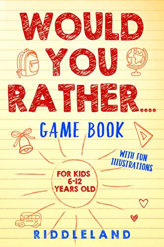 Would You Rather Game Book: For Kids 6-12 Years Old: The Book of Silly...