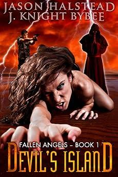 Devil's Island (Fallen Angels Book 1) by [Jason Halstead, J. Knight Bybee]
