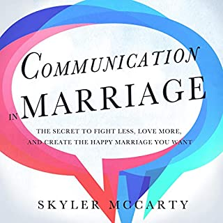 Communication in Marriage: The Secret to Fight Less, Love More, and Create the Happy Marriage You Want audiobook cover art