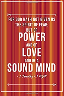 For God Hath not given us the Spirit of fear; but of power love and of a sound mind 2 Timothy 1:7 KJV: Christian Ruled Journal Notebook Diary To Write ... (Bible Verse Quote Covers) (Volume 6)