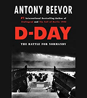 D-Day     The Battle for Normandy              Written by:                                                                                                                                 Antony Beevor                               Narrated by:                                                                                                                                 Cameron Stewart                      Length: 19 hrs and 41 mins     3 ratings     Overall 5.0