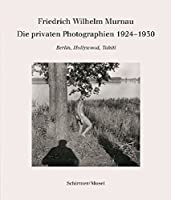Friedrich Wilhelm Murnau - Die Privaten Photographien1924-1930: Berlin, Hollywood, Tahiti (German Edition) by Friedrich Wilhelm Murnau(2013-10-15)