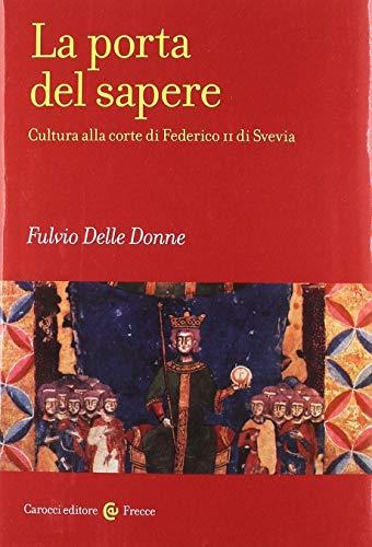 La porta del sapere. Cultura alla corte di Federico II di Svevia