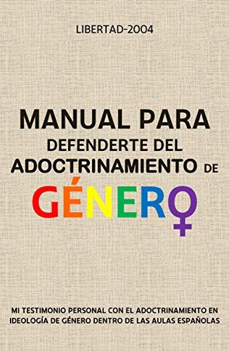 Manual para defenderte del adoctrinamiento de género.: Mi testimonio personal con el adoctrinamiento en ideología de género dentro de las aulas españolas. (Spanish Edition)