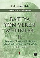 Bati'ya Yön Veren Metinler 2; Rönesans Protestan Reformu Erken Modern Dönem Bilim Cagi (1350-1650)