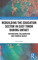 Rebuilding the Education Sector in East Timor during UNTAET: International Collaboration and Timorese Agency (Routledge Studies in Educational History and Development in Asia)