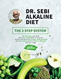 Dr. Sebi Alkaline Diet: The 3 Step System for Detox your Body