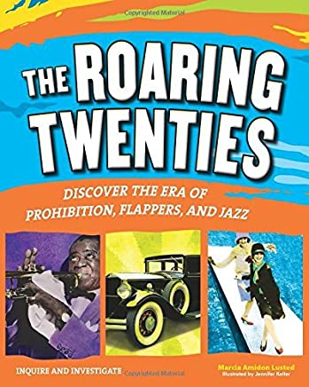 [THE ROARING TWENTIES: Discover the Era of Prohibition, Flappers, and Jazz (Inquire and Investigate)] [By: Amidon Lusted, Marcia] [August, 2014]
