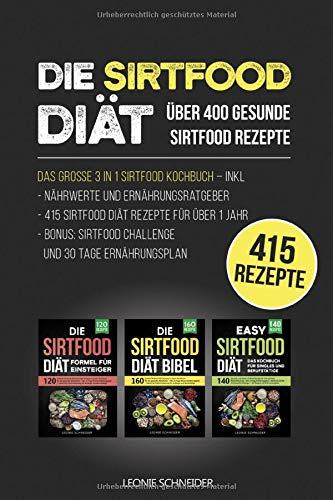 Die Sirtfood Diät - Das große 3 in 1 Kochbuch: inkl. Nährwerte und Ernährungsratgeber | 415 Sirtfood Diät Rezepte für über 1 Jahr | Bonus: Sirtfood Challenge und 30 Tage Ernährungsplan