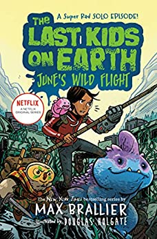 The Last Kids on Earth: June's Wild Flight by [Max Brallier, Douglas Holgate]