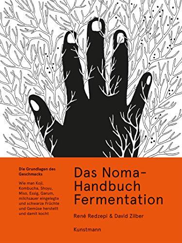 Das Noma-Handbuch Fermentation: Wie man Koji, Kombucha, Shoyu, Miso, Essig, Garum, milchsauer eingelegte und schwarze Früchte und Gemüse herstellt und damit kocht