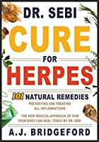- Dr. Sebi - Cure for Herpes: 101 Natural Remedies: Preventing and Treating All Inflammations - The New Medical Approach of How Your Body Can Heal Itself by Dr. Sebi (Dr. Sebi Remedies Book)
