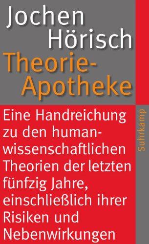 Theorie-Apotheke: Eine Handreichung zu den humanwissenschaftlichen Theorien der letzten fünfzig Jahre, einschließlich ihrer Risiken und Nebenwirkungen: 4152