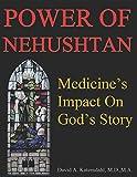 Power Of Nehushtan: Medicine's Impact On God's Story (Scripture Through The Lens Of Science)