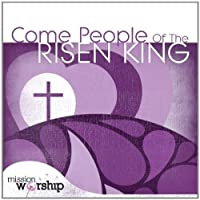 Mission Worship-Come People of the Risen King