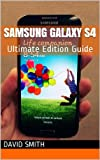 Samsung Galaxy S4 : Ultimate Edition Guide For The Samsung Galaxy S4 (English Edition)