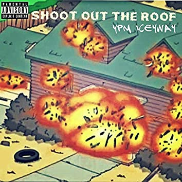Shoot Out the Roof