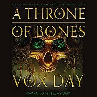 A Throne of Bones     Arts of Dark and Light, Book 1              By:                                                                                                                                 Vox Day                               Narrated by:                                                                                                                                 Jeremy Daw                      Length: 31 hrs and 25 mins     101 ratings     Overall 4.5