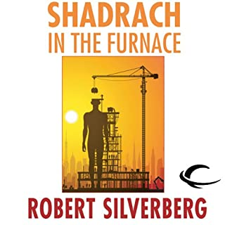 Shadrach in the Furnace                   By:                                                                                                                                 Robert Silverberg                               Narrated by:                                                                                                                                 Paul Boehmer                      Length: 10 hrs and 42 mins     19 ratings     Overall 4.1