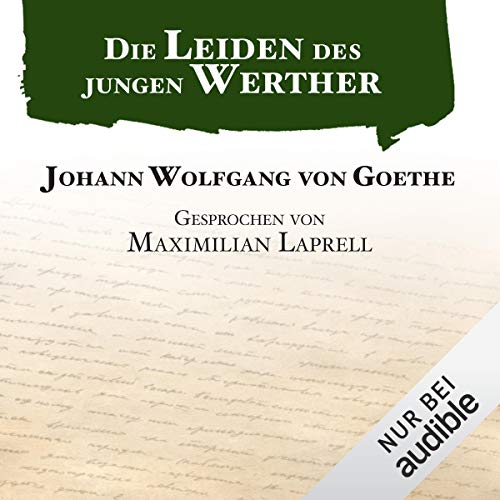 Die Leiden des jungen Werther                   By:                                                                                                                                 Johann Wolfgang von Goethe                               Narrated by:                                                                                                                                 Maximilian Laprell                      Length: 5 hrs and 16 mins     3 ratings     Overall 4.7