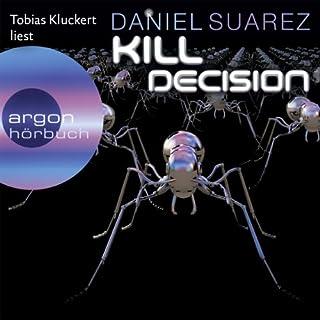 Kill Decision                   Autor:                                                                                                                                 Daniel Suarez                               Sprecher:                                                                                                                                 Tobias Kluckert                      Spieldauer: 14 Std. und 6 Min.     2.570 Bewertungen     Gesamt 4,4
