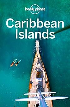 Lonely Planet Caribbean Islands (Travel Guide) by [Lonely Planet, Mara Vorhees, Paul Clammer, Alex Egerton, Anna Kaminski, Catherine Le Nevez, Tom Masters, Carolyn McCarthy, Kevin Raub, Brendan Sainsbury]