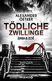 Zara und Zoë - Tödliche Zwillinge: Thriller von Alexander Oetker