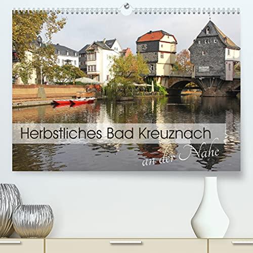 Herbstliches Bad Kreuznach an der Nahe (Premium, hochwertiger DIN A2 Wandkalender 2021, Kunstdruck in Hochglanz)