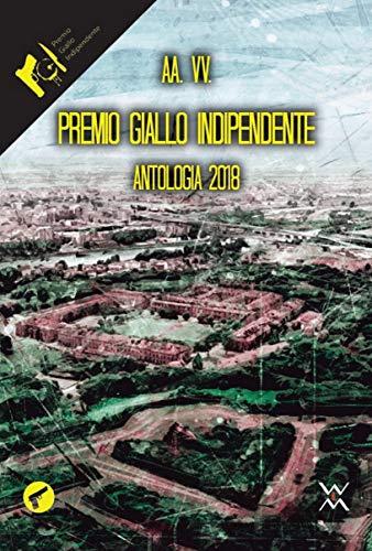 Premio Giallo Indipendente. Antologia 2018 (Amando noir) (Italian Edition)