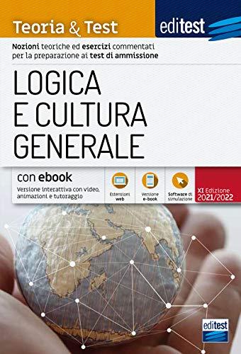 Test ammissione 2021 – Logica e Cultura generale: Manuale di Teoria E Test. Con e-Book, simulatore e approfondimento di attualità in omaggio
