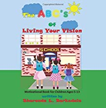 The ABC's of Living Your Vision: A Motivational Book for Children Ages 5-13 PDF