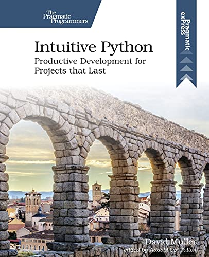 Intuitive Python: Productive Development for Projects that Last Front Cover