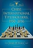 Chess International Titleholders, 1950-2016-Di Felice, Gino