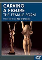 Carving a Figure: The Female Form [DVD]