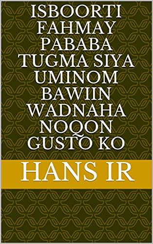 isboorti fahmay pababa tugma siya uminom bawiin wadnaha noqon gusto ko (Italian Edition)