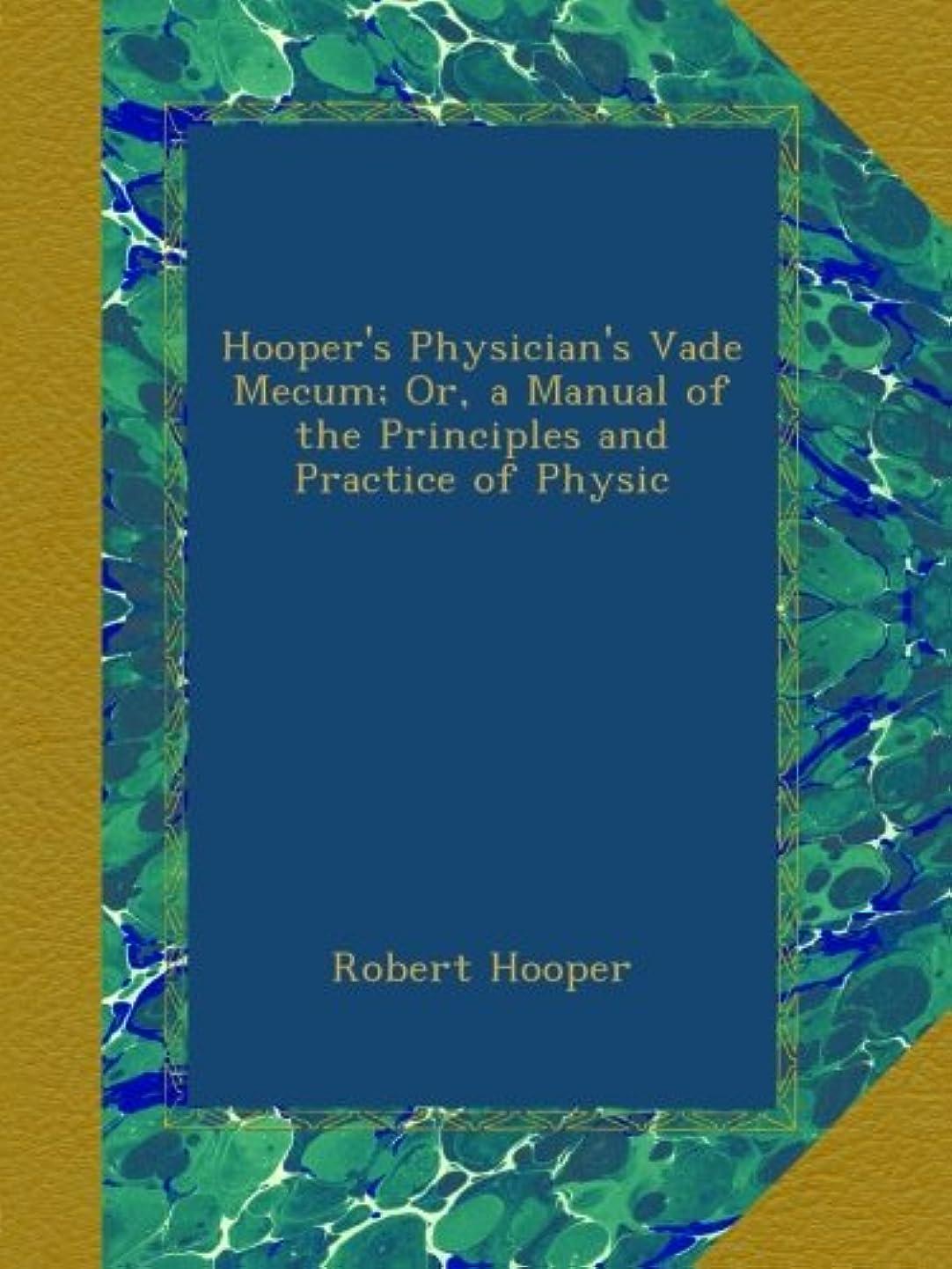 ちらつきスピーチデクリメントHooper's Physician's Vade Mecum; Or, a Manual of the Principles and Practice of Physic