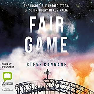 Fair Game     The Incredible Untold Story of Scientology in Australia              By:                                                                                                                                 Steve Cannane                               Narrated by:                                                                                                                                 Steve Cannane                      Length: 14 hrs and 21 mins     14 ratings     Overall 4.5