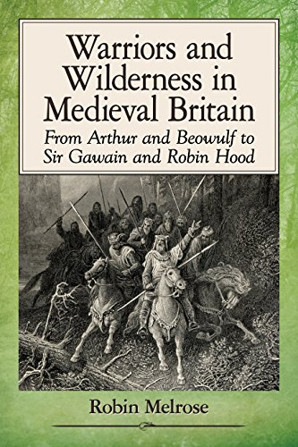 Warriors and Wilderness in Medieval Britain: From Arthur and Beowulf to Sir Gawain and Robin Hood