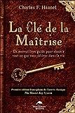 Clé de la maîtrise - Un merveilleux guide pour obtenir tout ce que vous désirez dans la vie - DAUPHIN BLANC - 19/07/2007